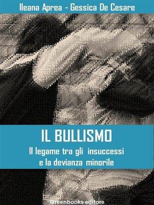 cover image of Il bullismo--Il legame tra gli  insuccessi e la devianza minorile