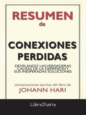 cover image of Conexiones Perdidas--Develando Las Verdaderas Causas De La Depresión Y Sus Inesperadas Soluciones de Johann Hari--Conversaciones Escritas