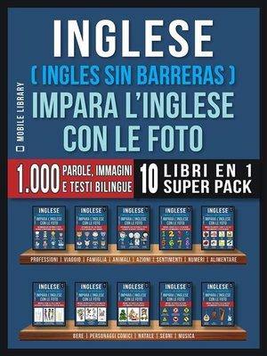 cover image of Inglese ( Ingles Sin Barreras ) Impara L'Inglese Con Le Foto (Super Pack 10 libri in 1)