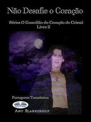 cover image of Não Desafie O Coração