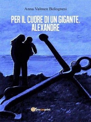 cover image of Per il cuore di un gigante. Alexandre