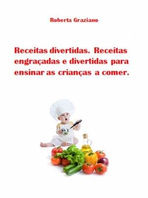 cover image of Receitas Divertidas. Receitas Engraçadas E Divertidas Para Ensinar As Crianças a Comer.