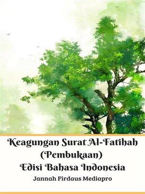 cover image of Keagungan Surat Al-Fatihah (Pembukaan) Edisi Bahasa Indonesia