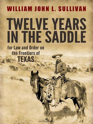 cover image of Twelve Years in the Saddle for Law and Order on the Frontiers of Texas