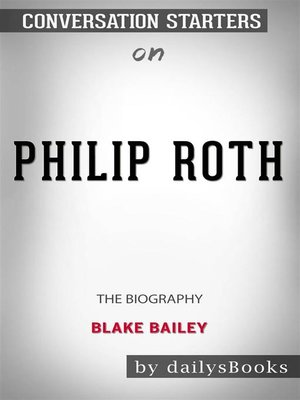 cover image of Philip Roth--The Biography by Blake Bailey--Conversation Starters