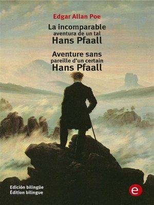 cover image of La incomparable aventura de un tal Hans Pfaall/Aventure sens pareille d'un certain Hans Pfall