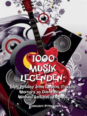 cover image of 1000 Musik legenden--Elvis Presley John Lennon, Freddie Mercury zu David Bowie,