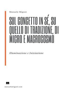 cover image of Sul concetto in sé, su quello di Tradizione, di Micro e Macrocosmo