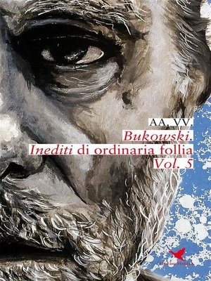 cover image of Bukowski. Inediti di ordinaria follia--Volume 5