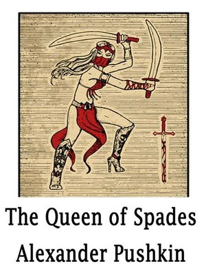 an analysis of the topic of the queen of spades in alexander sergeyevich pushkins The queen of spades (russian: «пиковая дама» translit pikovaya dama) is a short story with supernatural elements by alexander pushkin about human avarice pushkin wrote the story in.