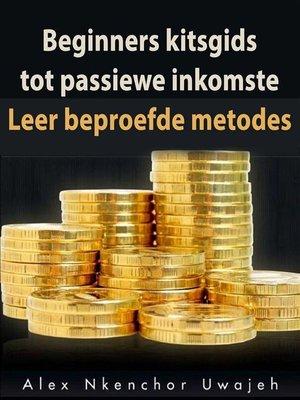cover image of Beginners Kitsgids Tot Passiewe Inkomste--Leer Beproefde Metodes