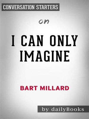 cover image of I Can Only Imagine--by Bart Millard | Conversation Starters