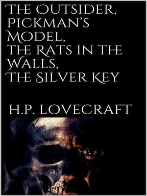 cover image of The Outsider, Pickman's Model, the Rats in the Walls, the Silver Key