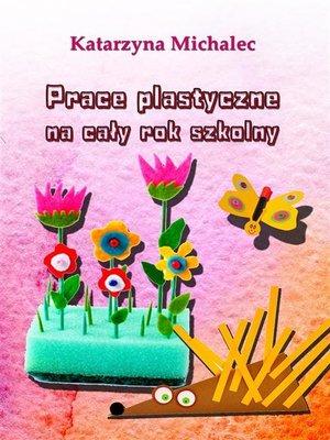cover image of Prace plastyczne na cały rok szkolny