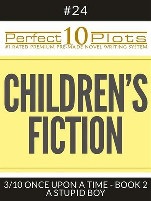 """cover image of Perfect 10 Children's Fiction Plots #24-3 """"ONCE UPON a TIME--BOOK 2 a STUPID BOY"""""""