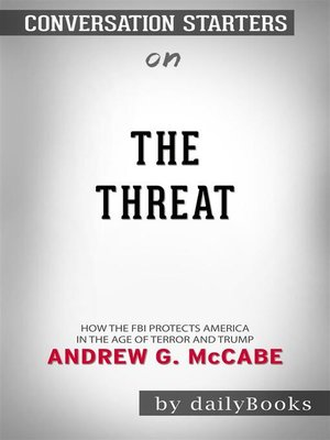 cover image of The Threat--How the FBI Protects America in the Age of Terror and Trump by Andrew G. McCabe  | Conversation Starters