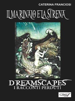 cover image of Il marinaio e la sirena- Dreamscapes--i racconti perduti--volume 25