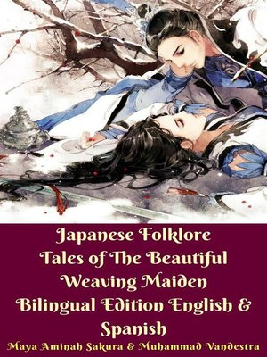 cover image of Japanese Folklore Tales of the Beautiful Weaving Maiden Bilingual Edition English & Spanish