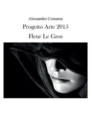 cover image of Progetto Arte 2015--Fleur Le Gros