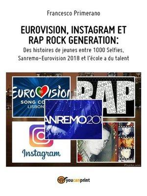 cover image of EUROVISION, INSTAGRAM ET RAP ROCK GENERATION--Des histoires de jeunes entre 1000 Selfies,  Sanremo-Eurovision 2018 et l'école a du talent