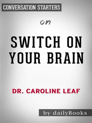 cover image of Switch On Your Brain--The Key to Peak Happiness, Thinking, and Health by Dr. Caroline Leaf | Conversation Starters