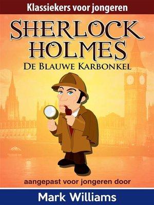 cover image of Sherlock Holmes--Sherlock voor jongeren--De Blauwe Karbonkel.