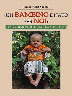 cover image of «Un Bambino è nato per noi». La nascita di Gesù secondo Matteo e Luca
