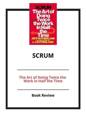 cover image of Scrum--The Art of Doing Twice the Work in Half the Time