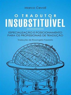 cover image of O Tradutor Insubstituível. Especialização E Posicionamento Para Os Profissionais De Tradução
