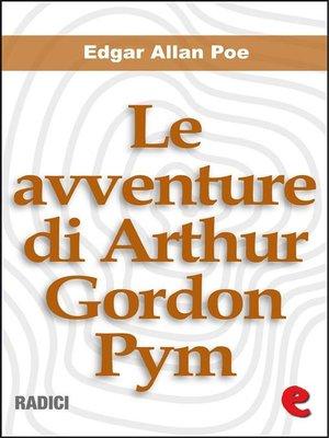 cover image of Le avventure di Arthur Gordon Pym (The Narrative of Arthur Gordon Pym of Nantucket)