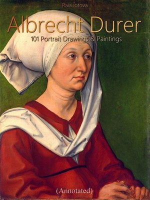 cover image of Albrecht Durer--101 Portrait  Drawings & Paintings (Annotated)