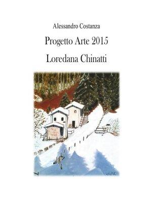 cover image of Progetto Arte 2015--Loredana Chinatti