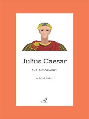 cover image of Julius Caesar--The Biography