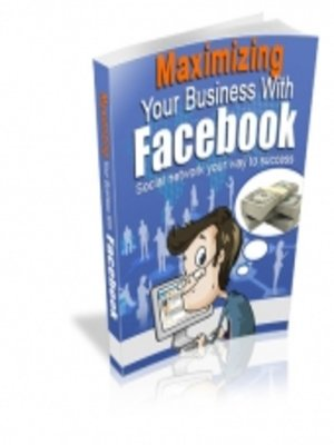 cover image of Maximizing Your Business with Facebook