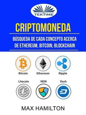 cover image of Criptomoneda--Búsqueda De Cada Concepto Acerca De Ethereum, Bitcoin, Blockchain