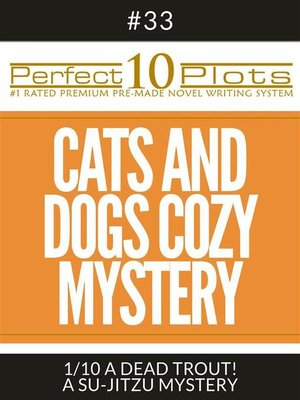 """cover image of Perfect 10 Cats and Dogs Cozy Mystery Plots #33-1 """"A DEAD TROUT! – a SU-JITZU MYSTERY"""""""