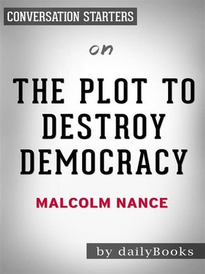 cover image of The Plot to Destroy Democracy--by Malcolm Nance