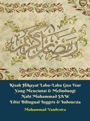 cover image of Kisah Hikayat Laba-Laba Gua Tsur Yang Mencintai & Melindungi Nabi Muhammad SAW Edisi Bilingual Inggris & Indonesia