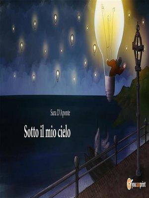 cover image of Sotto il mio cielo