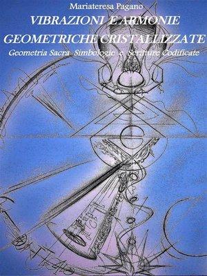 cover image of Vibrazioni e armonie geometriche cristallizzate. Geometria sacra simbologie e scritture codificate