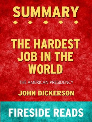 cover image of The Hardest Job in the World--The American Presidency by John Dickerson--Summary by Fireside Reads