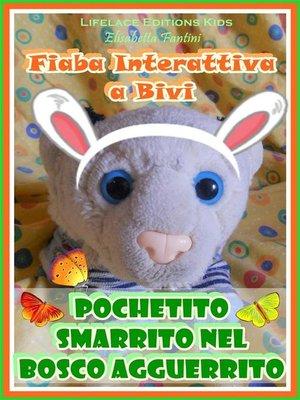 cover image of Pochetito Smarrito nel Bosco Agguerrito--Fiaba Interattiva a Bivi