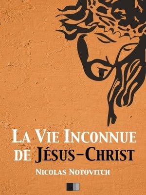 cover image of La vie inconnue de Jésus-Christ