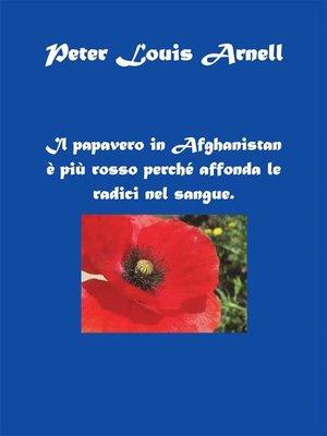 cover image of Il papavero in Afghanistan è più rosso perché affonda le radici nel sangue