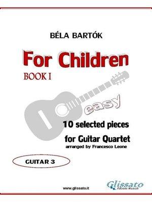 cover image of For Children by Bartok--Easy Guitar Quartet (GUITAR 3)