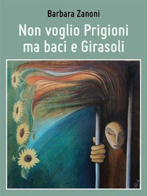 cover image of Non voglio Prigioni ma baci e Girasoli