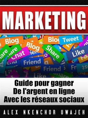 cover image of Marketing--Guide Pour Gagner De L'argent En Ligne Avec Les Réseaux Sociaux