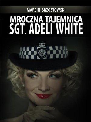 cover image of Mroczna tajemnica Sgt. Adeli White
