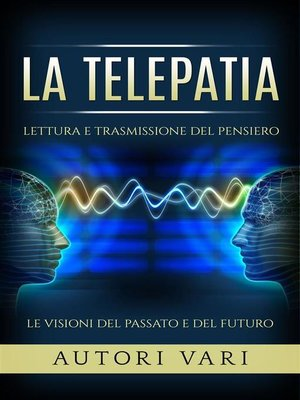 cover image of La Telepatia--Lettura e trasmissione del pensiero--Le visioni del passato e del futuro