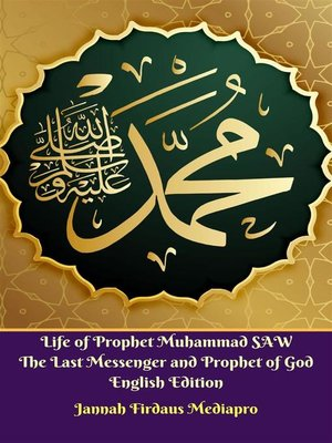 cover image of Life of Prophet Muhammad SAW the Last Messenger and Prophet of God English Edition